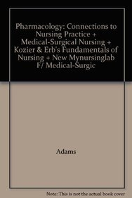 9780133548006: Pharmacology: Connections to Nursing Practice + Medical-Surgical Nursing + Kozier & Erb's Fundamentals of Nursing + New Mynursinglab F/ Medical-Surgic