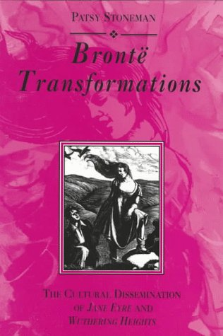 9780133555615: Bronte Transformaitons: The Cultural Dissemination of Wuthering Heights and Jane Eyre