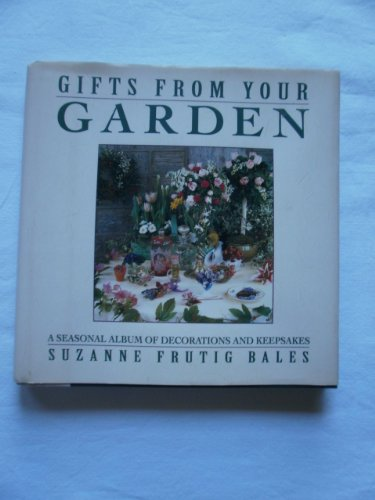 GIFTS FROM YOUR GARDEN A Seasonal Album of Decorations and Keepsakes