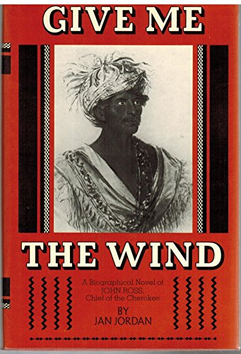 9780133568240: Give Me the Wind : A Biographical Novel of John Ross, Chief of the Cherokee