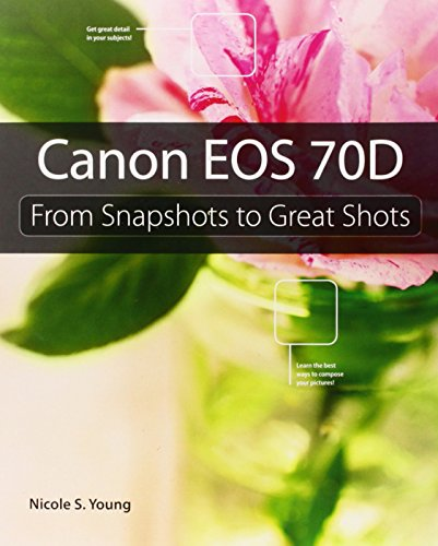9780133571257: Canon EOS 70D: From Snapshots to Great Shots