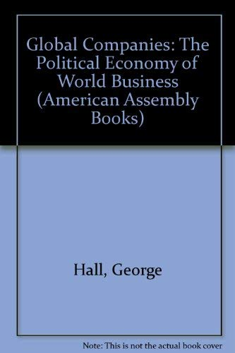 9780133571370: Global Companies: The Political Economy of World Business (American Assembly Books)