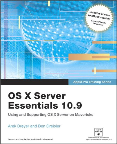 9780133573596: Apple Pro Training Series: OS X Server Essentials 10.9: Using and Supporting OS X Server on Mavericks