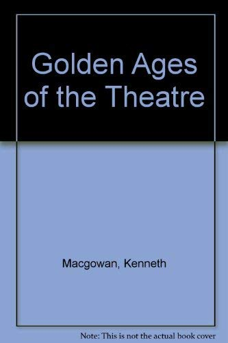 Golden Ages of the Theatre (A Spectrum book): Macgowan, Kenneth; Melnitz, W.