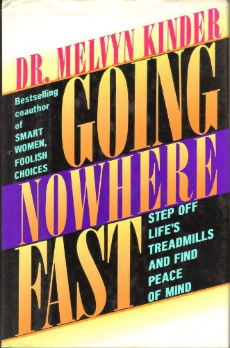 9780133589955: Going Nowhere Fast: Step Off Life's Treadmills and Find Peace of Mind