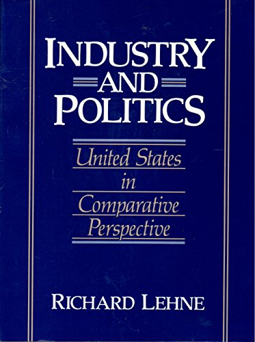 9780133591187: Industry and Politics: United States in Comparative Perspective