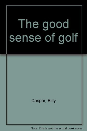 9780133605112: The good sense of golf