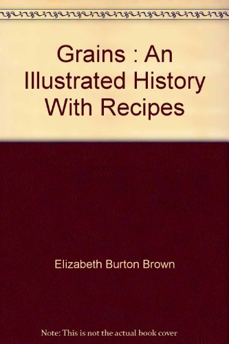 Grains : An Illustrated History With Recipes