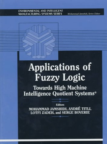 9780133628319: Applications of Fuzzy Logic: Towards High Machine Intelligence Quotient Systems