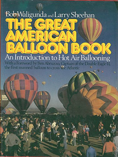 The Great American Balloon Book: An Introduction to Hot Air Ballooning (Motorless Flight Series) (0133636143) by Bob Waligunda; Larry Sheehan