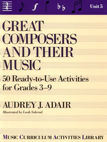 9780133637977: Great Composers and Their Music: 50 Ready-To-Use Activities for Grade 3-9 (Unit 5)