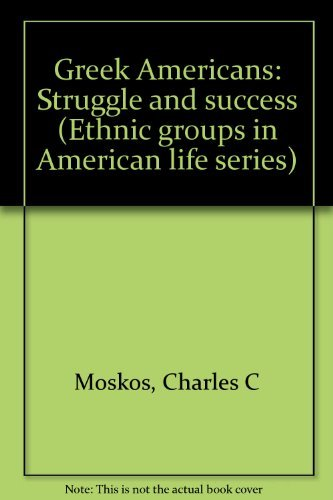 Greek Americans, struggle and success (Ethnic groups: Charles C Moskos