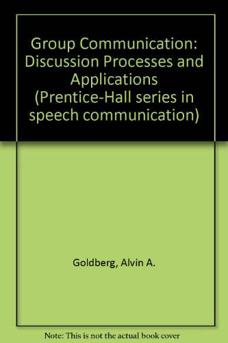 Group Communication: Discussion Processes and Applications (Prentice-Hall: Alvin A. Goldberg,