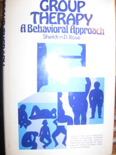 Group Therapy: A Behavioral Approach: Sheldon D. Rose