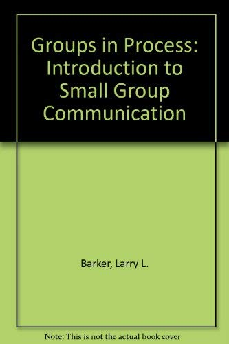 Groups in Process: Introduction to Small Group: Larry L. Barker,