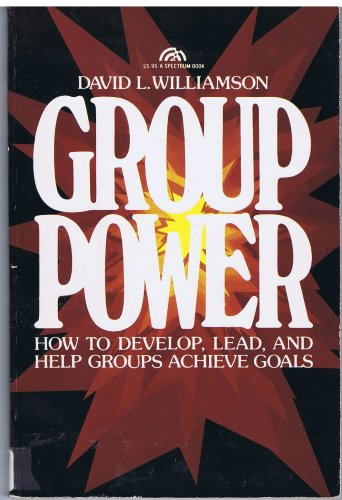 9780133654370: Group power: How to develop, lead, and help groups achieve goals