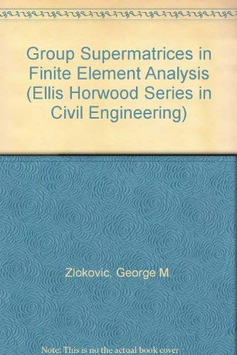 9780133659177: Group Supermatrices in Finite Element Analysis (Ellis Horwood Series in Civil Engineering)