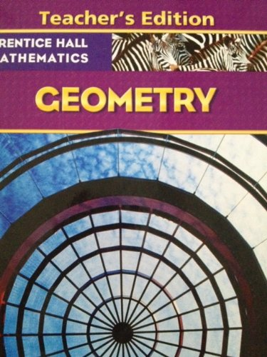 Geometry (Prentice Hall Mathematics) Teacher's Edition: Charles, Hall, Johnson, Kennedy Bass