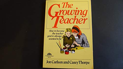 9780133666915: The Growing Teacher: How to Become the Teacher You'Ve Always Wanted to Be
