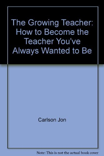 9780133667097: The growing teacher: How to become the teacher you've always wanted to be