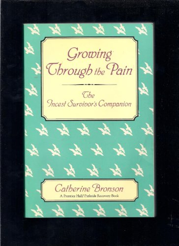 Growing Through the Pain: The Incest Survivor's Companion: Catherine Bronson