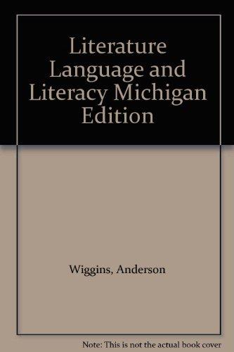Literature Language and Literacy Michigan Edition: Wiggins, Anderson