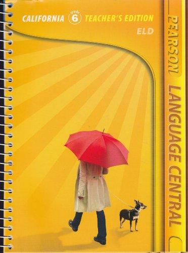 9780133674514: Pearson Language Central, California Teacher's Edition Grade 6, ELD (Pearson Language Central Grade 6)