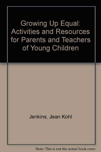 9780133678628: Growing up equal: Activities and resources for parents and teachers of young children (A Spectrum book)
