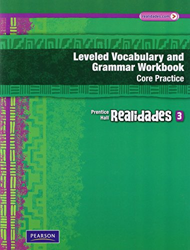 9780133692709: REALIDADES LEVELED VOCABULARY AND GRMR WORKBOOK (CORE & GUIDED          PRACTICE)LEVEL 3 COPYRIGHT 2011