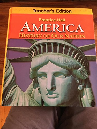 9780133699517: Prentice Hall AMERICA: History of Our Nation, Teacher's Edition
