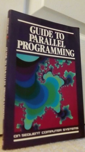 Guide to Parallel Programming on Sequent Computer Systems: Osterhaug, Anita