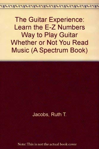 9780133716252: The Guitar Experience: Learn the E-Z Numbers Way to Play Guitar Whether or Not You Read Music (A Spectrum Book)