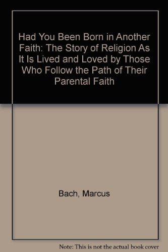 9780133720600: Had You Been Born in Another Faith: The Story of Religion As It Is Lived and Loved by Those Who Follow the Path of Their Parental Faith