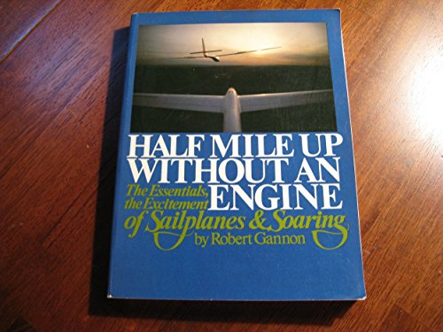 Half mile up without an engine: The essentials, the excitement of sailplanes and soaring (The Motorless flight series) (0133721515) by Robert Gannon