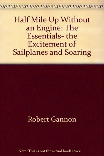 9780133721690: Half Mile Up Without an Engine: The Essentials- the Excitement of Sailplanes and Soaring
