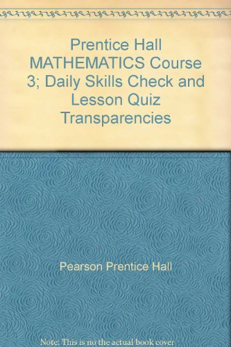 Prentice Hall MATHEMATICS Course 3; Daily Skills Check and Lesson Quiz Transparencies: Pearson ...