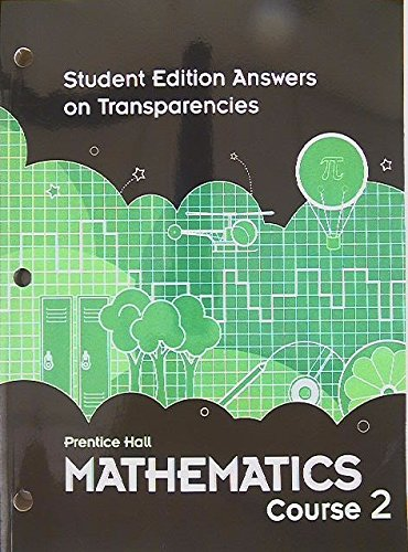 9780133722048: Prentice Hall Mathematics Course 2, Student Edition Answers on Transparencies, 9780133722048, 013372204X, Copyright 2010