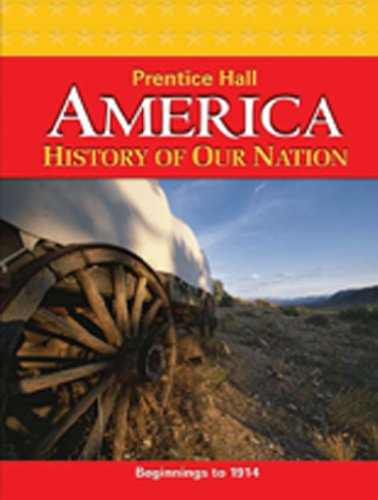 9780133739473: AMERICA: HISTORY OF OUR NATION 2011 BEGINNINGS TO 1914 STUDENT EDITION  WITH READING/NOTE TAKING GUIDE (NATL)