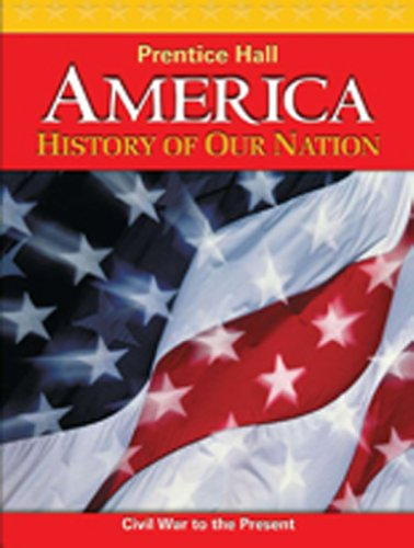 9780133739497: AMERICA: HISTORY OF OUR NATION 2011 CIVIL WAR TO PRESENT STUDENT        EDITIONWITH READING/NOTE TAKING GUIDE (NATL)