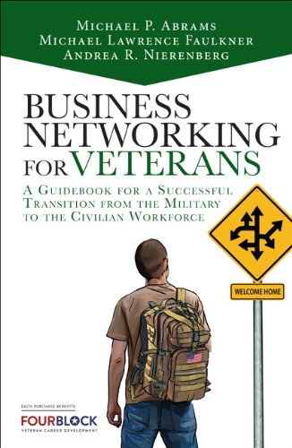 9780133741612: Business Networking for Veterans: A Guidebook for a Successful Military Transition into the Civilian Workforce (2nd Edition)
