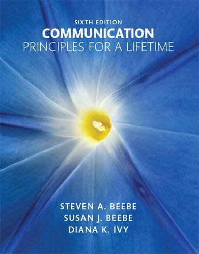 Communication: Principles for a Lifetime: Beebe, Steven A.; Beebe, Susan J.; Ivy, Diana K.