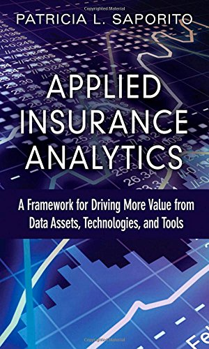 9780133760361: Applied Insurance Analytics: A Framework for Driving More Value from Data Assets, Technologies, and Tools