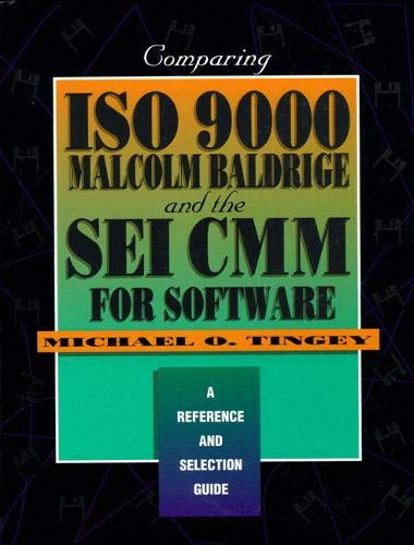 9780133762600: Comparing ISO 9000, Malcolm Baldrige, And the SEI CMM for Software: A Reference and Selection Guide