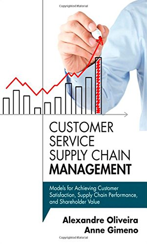 9780133764390: Customer Service Supply Chain Management: Models for Achieving Customer Satisfaction, Supply Chain Performance, and Shareholder Value (FT Press Operations Management)