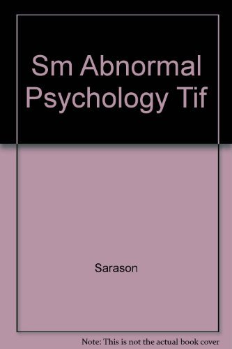 Test Item File: Abnormal Psychology: The Problem of Maladaptive Behavior (8th Edition) (0133764680) by Irwin G. Sarason; Barbara R. Sarason