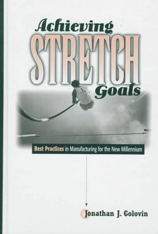 9780133769975: Achieving Stretch Goals: Best Practices in Manufacturing for the New Millennium (Prentice Hall International Series in Industrial and Systems Engineering)
