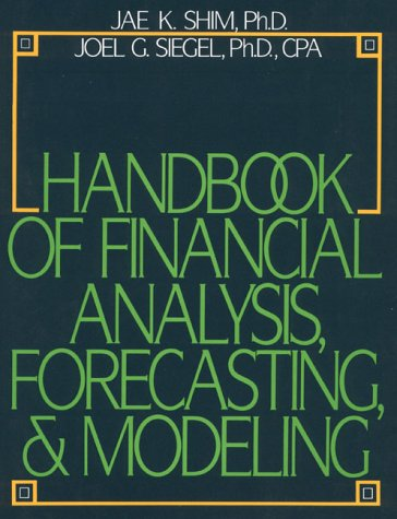 Handbook of Financial Analysis, Forecasting, and Modeling: Jae K. Shim,