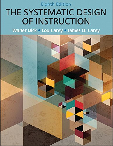 The Systematic Design of Instruction: Dick, Walter; Lou