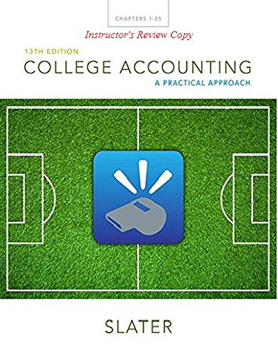 College Accounting: A Practical Approach, by Slater, 13th Edition: Slater, Jeffrey