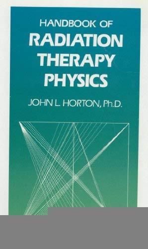 Handbook of Radiation Therapy Physics: Horton, John L.